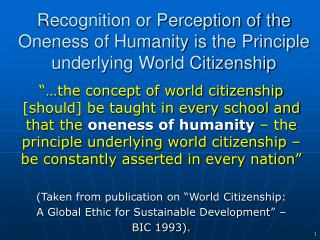 Recognition or Perception of the Oneness of Humanity is the Principle underlying World Citizenship