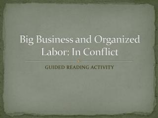 Big Business and Organized Labor: In Conflict