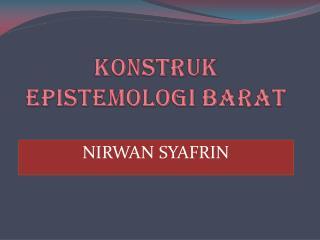 KONSTRUK EPISTEMOLOGI BARAT