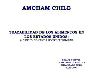 AMCHAM CHILE      TRAZABILIDAD DE LOS ALIMENTOS EN LOS ESTADOS UNIDOS:   ALCANCES, OBJETIVOS, USOS Y EFECTIVIDAD