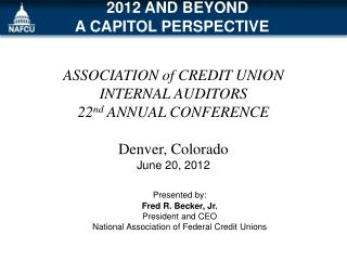 ASSOCIATION of CREDIT UNION INTERNAL AUDITORS    22nd ANNUAL CONFERENCE    Denver, Colorado June 20, 2012