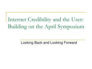 Internet Credibility and the User: Building on the April Symposium
