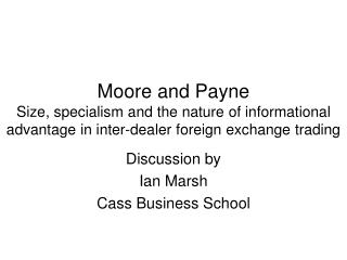 Moore and Payne Size, specialism and the nature of informational advantage in inter-dealer foreign exchange trading