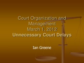 Court Organization and Management March 1, 2012  Unnecessary Court Delays