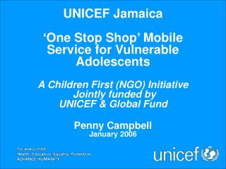 UNICEF Jamaica   One Stop Shop  Mobile Service for Vulnerable Adolescents  A Children First NGO Initiative  Jointly fund