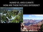 HUMID VS. ARID CLIMATE HOW ARE THESE PICTURES DIFFERENT