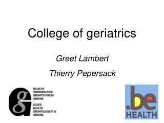 College of geriatrics  Greet Lambert Thierry Pepersack