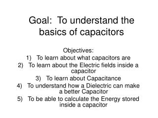 Goal:  To understand the basics of capacitors