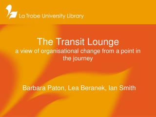 The Transit Lounge a view of organisational change from a point in the journey