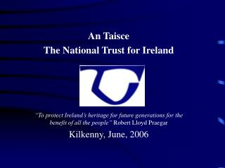 An Taisce   The National Trust for Ireland      To protect Ireland s heritage for future generations for the benefit of