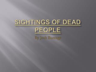 Sightings of Dead People