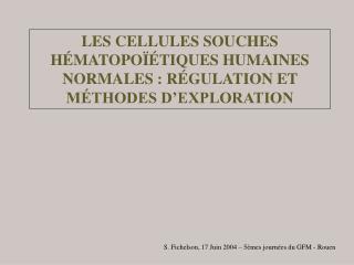 LES CELLULES SOUCHES H MATOPO  TIQUES HUMAINES NORMALES : R GULATION ET M THODES D EXPLORATION