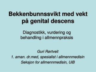 Bekkenbunnssvikt med vekt p  genital descens