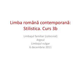 Limba rom na contemporana: Stilistica. Curs 3b