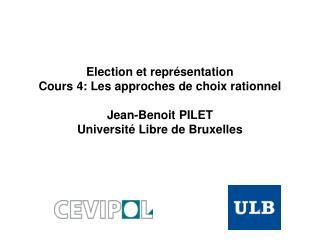 Election et repr sentation Cours 4: Les approches de choix rationnel   Jean-Benoit PILET Universit  Libre de Bruxelles