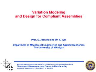 Variation Modeling and Design for Compliant Assemblies      Prof. S. Jack Hu and Dr. K. Iyer  Department of Mechanical E