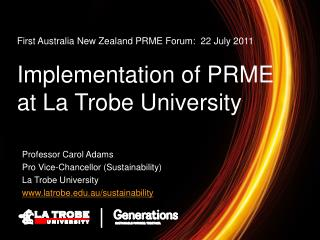 First Australia New Zealand PRME Forum:  22 July 2011 Implementation of PRME at La Trobe University