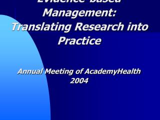 Evidence-based Management: Translating Research into Practice    Annual Meeting of AcademyHealth 2004