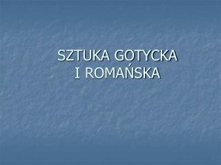 SZTUKA GOTYCKA                      I ROMANSKA