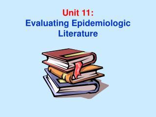 Unit 11: Evaluating Epidemiologic Literature