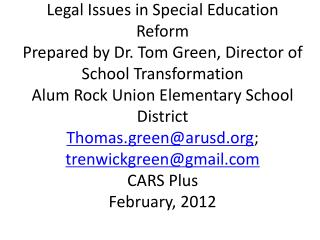 Legal Issues in Special Education Reform Prepared by Dr. Tom Green, Director of School Transformation Alum Rock Union El