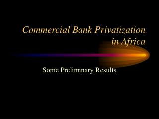 Commercial Bank Privatization in Africa