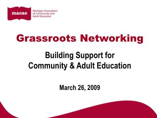 Grassroots Networking Building Support for  Community  Adult Education  March 26, 2009