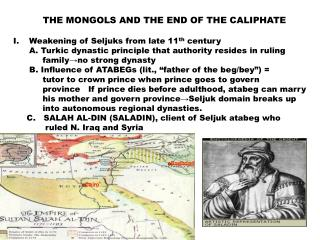 THE MONGOLS AND THE END OF THE CALIPHATE  Weakening of Seljuks from late 11th century       A. Turkic dynastic principle