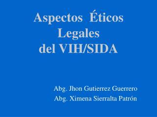 Aspectos   ticos Legales del VIH
