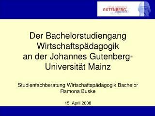 Der Bachelorstudiengang Wirtschaftsp dagogik an der Johannes Gutenberg-Universit t Mainz  Studienfachberatung Wirtschaft