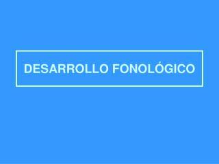 DESARROLLO FONOL GICO