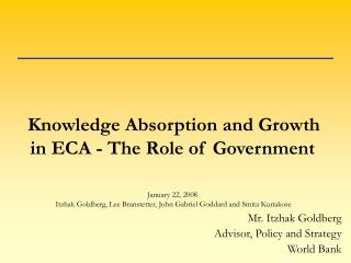 Knowledge Absorption and Growth in ECA - The Role of Government     January 22, 2008  Itzhak Goldberg, Lee Branstetter,