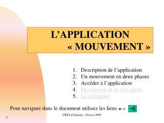 L APPLICATION                  MOUVEMENT