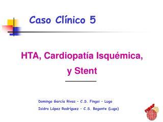 HTA, Cardiopat a Isqu mica, y Stent