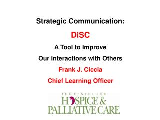 Strategic Communication: DiSC A Tool to Improve Our Interactions with Others Frank J. Ciccia  Chief Learning Officer