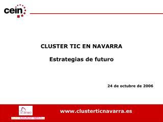 CLUSTER TIC EN NAVARRA  Estrategias de futuro          24 de octubre de 2006