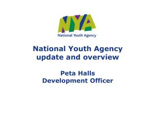 National Youth Agency  update and overview  Peta Halls Development Officer