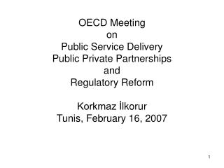 OECD Meeting on Public Service Delivery Public Private Partnerships  and Regulatory Reform  Korkmaz Ilkorur Tunis, Febru