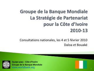 Groupe de la Banque Mondiale La Strat gie de Partenariat pour la C te d Ivoire  2010-13