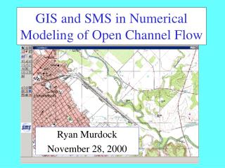 GIS and SMS in Numerical Modeling of Open Channel Flow