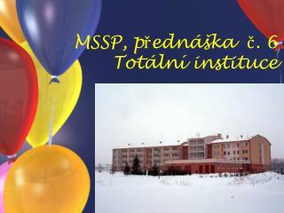 MSSP, predn  ka  c. 6 Tot ln  instituce