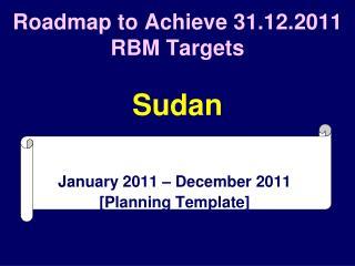 Roadmap to Achieve 31.12.2011 RBM Targets  Sudan