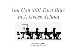 You Can Still Turn Blue  In A Green School