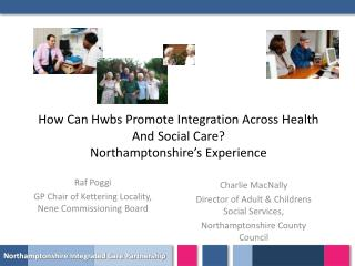 How Can Hwbs Promote Integration Across Health And Social Care Northamptonshire s Experience