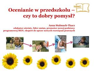 Ocenianie w przedszkolu   czy to dobry pomysl  Anna Stalmach-Tkacz edukator oswiaty, lider zmian, promotor nowej podstaw