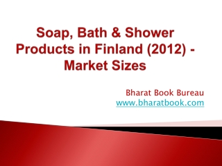 Soap, Bath & Shower Products in Finland (2012) - Market Sizes