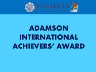 ADAMSON INTERNATIONAL ACHIEVERS  AWARD