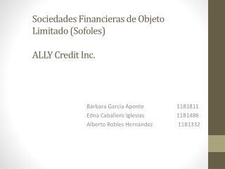 Sociedades Financieras de Objeto Limitado Sofoles  ALLY Credit Inc.