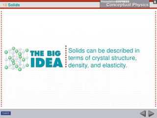 Solids can be described in terms of crystal structure, density, and elasticity.