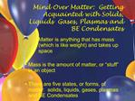 Mind Over Matter:  Getting Acquainted with Solids, Liquids  Gases, Plasmas and BE Condensates